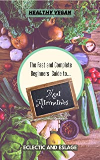 Healthy Vegan: The Fast and Complete Guide to Meat Alternatives
