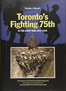 Toronto's Fighting 75th in the Great War: A Prehistory of the Toronto Scottish Regiment (Queen Elizabeth The Queen Mother's Own) (Canadian Unit, Formation, and Command Histories)
