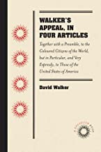 Walker's Appeal, in Four Articles: Together with a Preamble, to the Coloured Citizens of the World, but in Particular, and Very Expressly, to Those of the United States of America (Docsouth Books)
