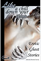Like a Chill Down Your Spine: Erotic Ghost Stories Kindle Edition