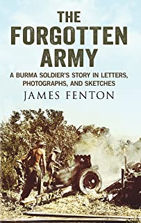 Forgotten Army: A Burma Soldier's Story in Letters, Photographs and Sketches