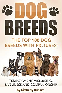 DOG BREEDS: The Top 100 Dog Breeds with Pictures – Temperament, Wellbeing, Liveliness and Companionship: How to select the perfect dog for your home (Dog Ownership Book 1)
