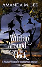 Witchin' Around the Clock (Wicked Witches of the Midwest Book 15) (English Edition)
