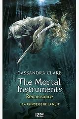 The Mortal Instruments, Renaissance - tome 1 : La princesse de la nuit Format Kindle