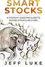 SMART STOCKS: A Straight-Shooting Guide to Picking Stocks Like a Pro