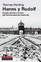 Hanns y Rudolf: El judío alemán y la caza del Kommandant de Auschwitz (Historia) (Spanish Edition)