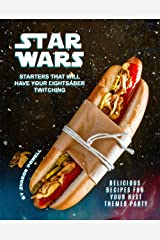 Star Wars Starters that will Have Your Lightsaber Twitching: Delicious Recipes for Your Next Themed Party Kindle Edition