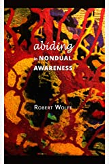 Abiding in Nondual Awareness: exploring the further implications of living nonduality. Kindle Edition