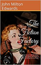 The Fiction Factory: Being the Experience of a Writer Who, for Twenty-Two Years, Has Kept a Story-Mill Grinding Successfully