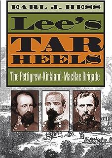 Lee's Tar Heels: The Pettigrew-Kirkland-MacRae Brigade