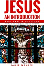 Jesus An Introduction For Truth Seekers: The Man, The Miracles and The Ministry