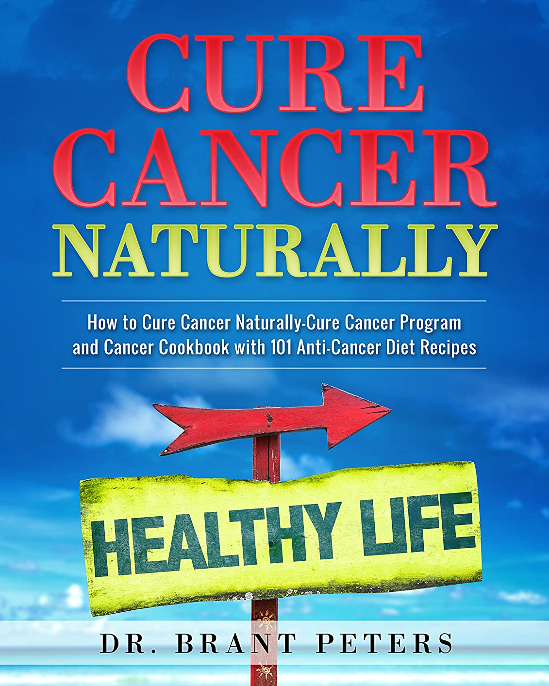 アグネスグレイご近所キノコCure Cancer Naturally: How to Cure Cancer Naturally - Cure Cancer Program and Cancer Cookbook with 101 Anti Cancer Diet Recipes (English Edition)