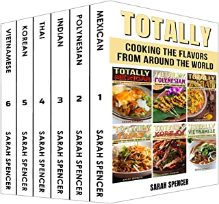 Totally Cookbooks: Cooking Flavors from around the World: 6 books in 1 Box Set: Mexican, Polynesian, Indian, Thai, Korean, and Vietnamese