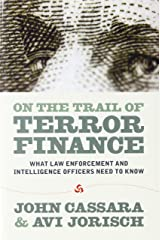 On the Trail of Terror Finance: What Law Enforcement and Intelligence Officials Need to Know Paperback