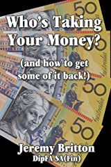 Who's Taking Your Money (and how to get some of it back!) Kindle Edition