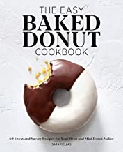 The Easy Baked Donut Cookbook: 60 Sweet and Savory Recipes for Your Oven and Mini Donut Maker PDF