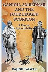 GANDHI, AMBEDKAR AND THE FOUR LEGGED SCORPION: A Play On Untouchability Kindle Edition