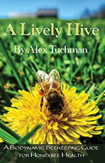 A Lively Hive: A Biodynamic Beekeeping Guide for Honeybee Health