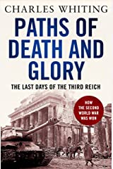 Paths of Death and Glory: The Last Days of the Third Reich Kindle Edition