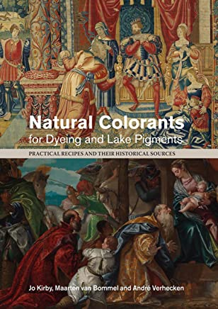 Natural Colorants for Dyeing and Lake Pigments: Practical Recipes and Their Historical Sources