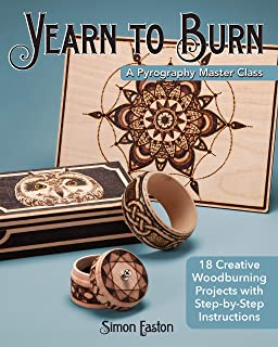 Yearn to Burn: A Pyrography Master Class: 18 Creative Woodburning Projects with Step-by-Step Instructions (Fox Chapel Publishing) Expert Guidance to Advance Your Skills; Sequel to Learn to Burn
