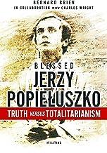 Blessed Jerzy Popiełusko: Truth versus Totalitarianism