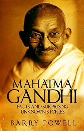 Gandhi: Facts and Surprising Unknown Stories (Mahatma Gandhi Biography Summary and Inspirational Stories from his Life) (English Edition)