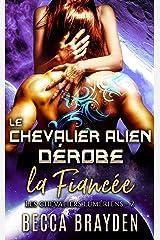 Le chevalier alien dérobe la fiancée (Les Chevaliers Lumériens t. 2) Format Kindle