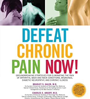 Defeat Chronic Pain Now!: Groundbreaking Strategies for Eliminating the Pain of Arthritis, Back and Neck Conditions, Migra...