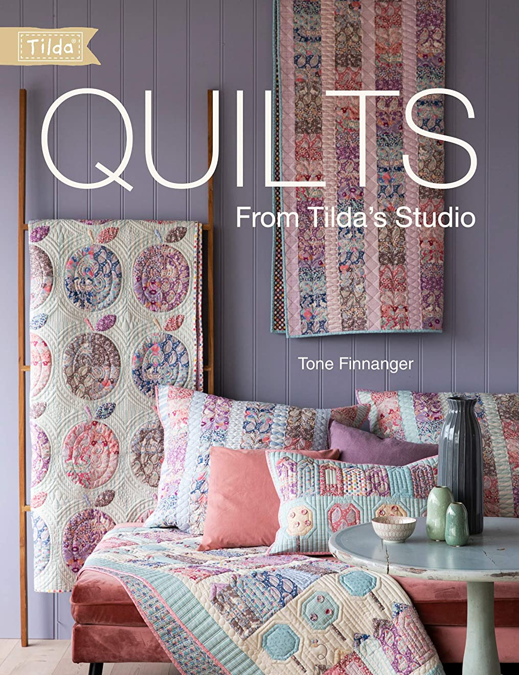 まっすぐ生き返らせるアンビエントQuilts from Tilda's Studio: Tilda Quilts and Pillows to Sew with Love (English Edition)