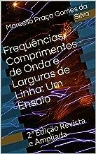 Frequências, Comprimentos de Onda e Larguras de Linha: Um Ensaio: 2ª Edição Revista e Ampliada (Portuguese Edition)