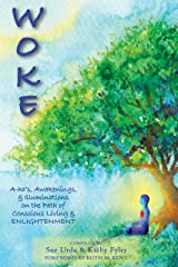 WOKE: A-ha's, Awakenings, & Illuminations on the Path to Conscious Living & ENLIGHTENMENT Kindle Edition
