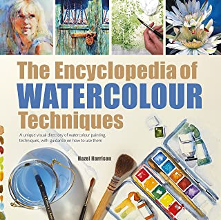 The Encyclopedia of Watercolour Techniques: A unique visual directory of watercolour painting techniques, with guidance on...