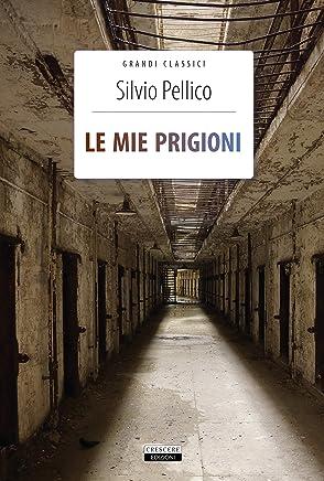 Le mie prigioni: Ediz. integrale con note (Grandi classici)