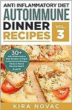Anti Inflammatory Diet: Autoimmune Dinner Recipes: 30+ Anti Inflammation Diet Recipes To Fight Autoimmune Disease, Reduce Pain And Restore Health (Autoimmune ... Anti-Inflammatory Diet, Cookbook Book 3)
