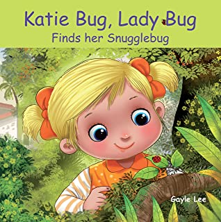 Katie Bug, Lady Bug: Finds her Snugglebug - A fun, rhyming picture book about finding a friend