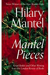 Mantel Pieces: The New Book from The Sunday Times Best Selling Author of the Wolf Hall Trilogy Kindle Edition
