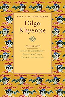 Collected Works Of Dilgo Khyentse, The: Journey to Enlightenment; Enlightened Courage; The Heart of Compassion: 1
