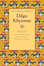The Collected Works of Dilgo Khyentse, Vol. 1: Journey to Enlightenment; Enlightened Courage; The Heart of Compassion