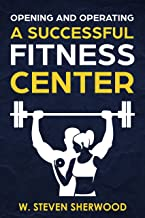 Opening And Operating A Successful Fitness Center