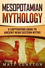 Mesopotamian Mythology: A Captivating Guide to Ancient Near Eastern Myths