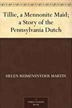 Tillie, a Mennonite Maid; a Story of the Pennsylvania Dutch (English Edition)