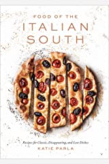 Food of the Italian South: Recipes for Classic, Disappearing, and Lost Dishes: A Cookbook Kindle Edition