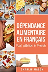 Dépendance alimentaire En français/ Food addiction In French: Traitement de la suralimentation Format Kindle