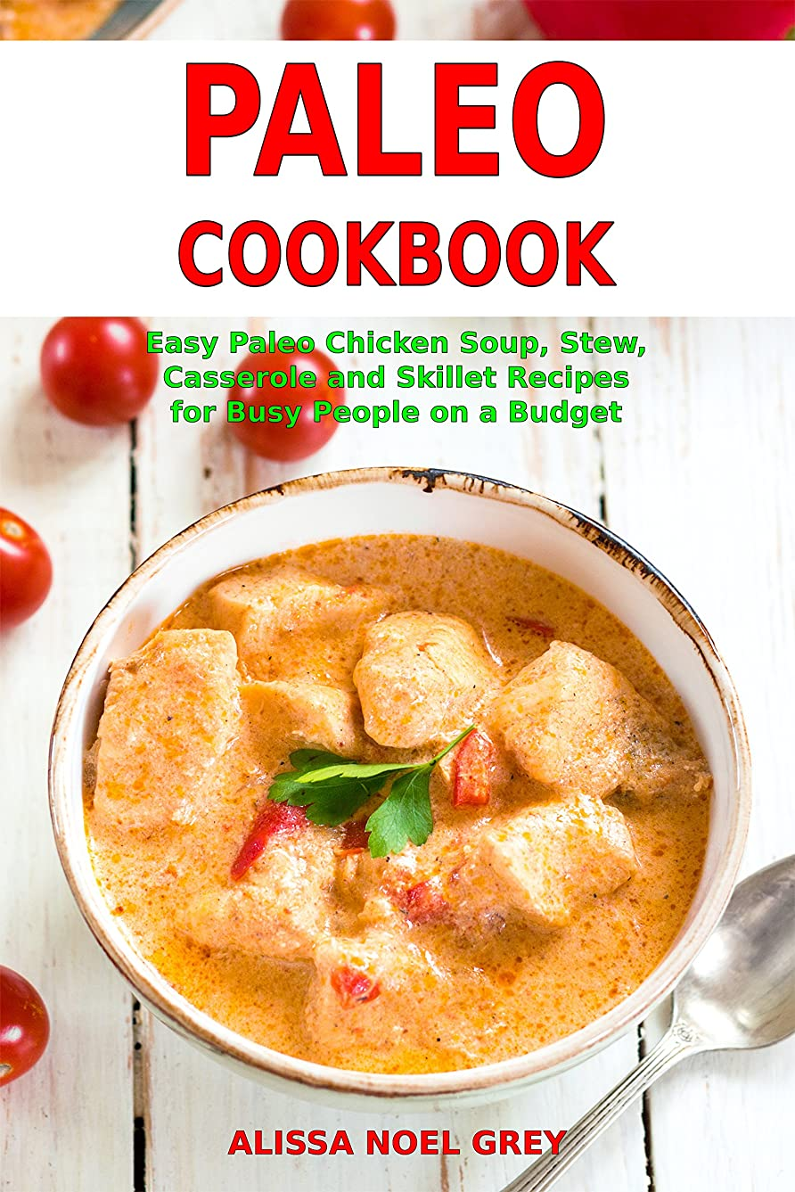 Paleo Cookbook: Easy Paleo Chicken Soup, Stew, Casserole and Skillet Recipes for Busy People on a Budget (Free Gift): Gluten-free Diet (Gluten-free and Ketogenic Diet Cooking Book 1) (English Edition)