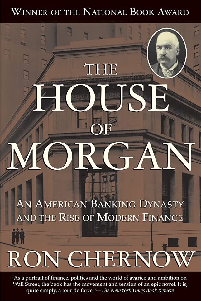 タイトルコーンドラゴンThe House of Morgan: An American Banking Dynasty and the Rise of Modern Finance (English Edition)