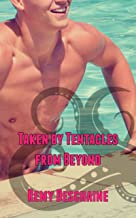Taken by Tentacles from Beyond (First Time Gay Tentacle Sex Erotica)