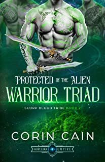 Protected by the Alien Warrior Triad: A reverse harem alien romance (Scorp Blood Tribe Book 2)