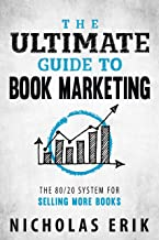The Ultimate Guide to Book Marketing: The 80/20 System for Selling More Books (Ultimate Author Guides)