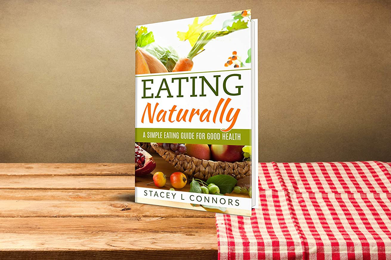 EATING NATURALLY: A Simple Eating Guide For Good Health (Eating, Eating Naturally, Guide for good health,Natural food, emotional eating,  binge eating, eating for health Book 1) (English Edition)